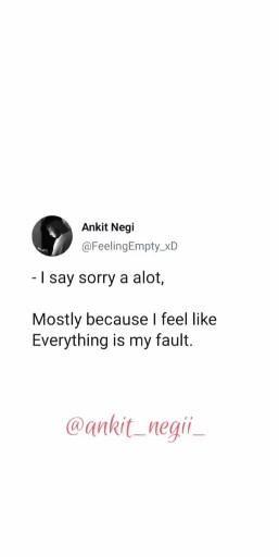 I say sorry a alot. 😞💔