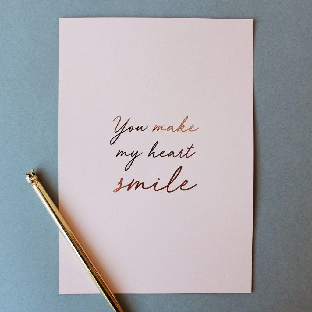 'You make my heart smile' foil print - Rose gold / Blush