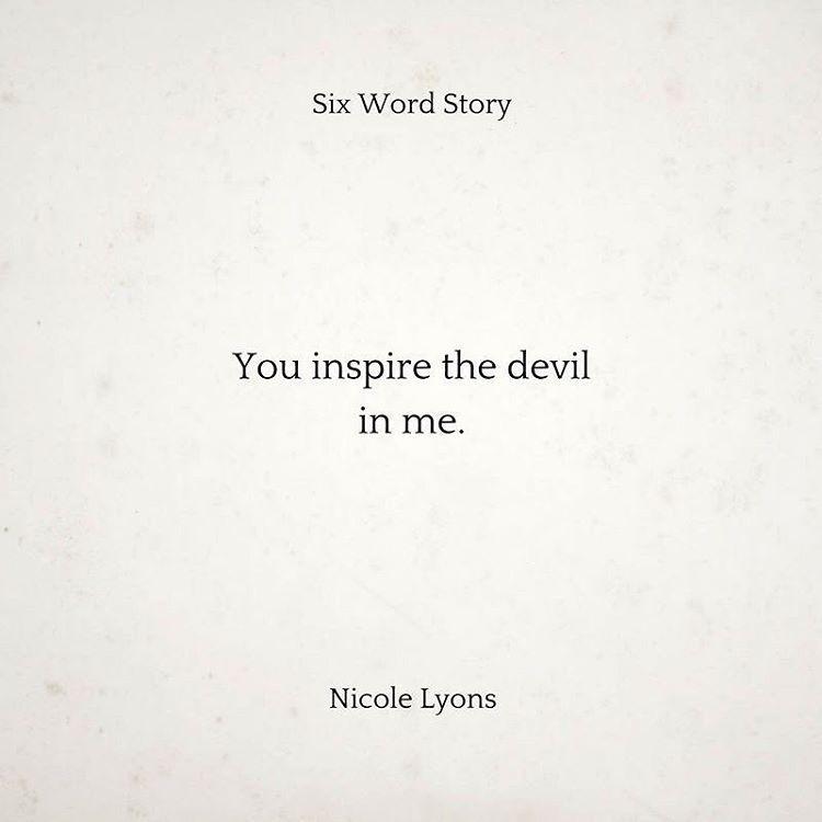 """Nicole Lyons on Instagram: """"You inspire the devil in me.  #nicolelyons #sixwordstory #quotes #quote #quoteoftheday #qotd #words #wordgasm #wordporn #poetsofig…"""""""